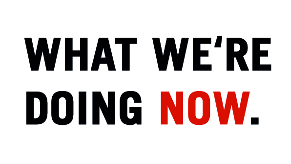 An image of text that says the words 'What We're Doing Now.'